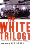 The White Trilogy by Ken Bruen